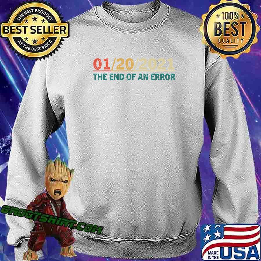 012021 The End Of An Error January 21st 2021 Vintage Shirt Sweatshirt