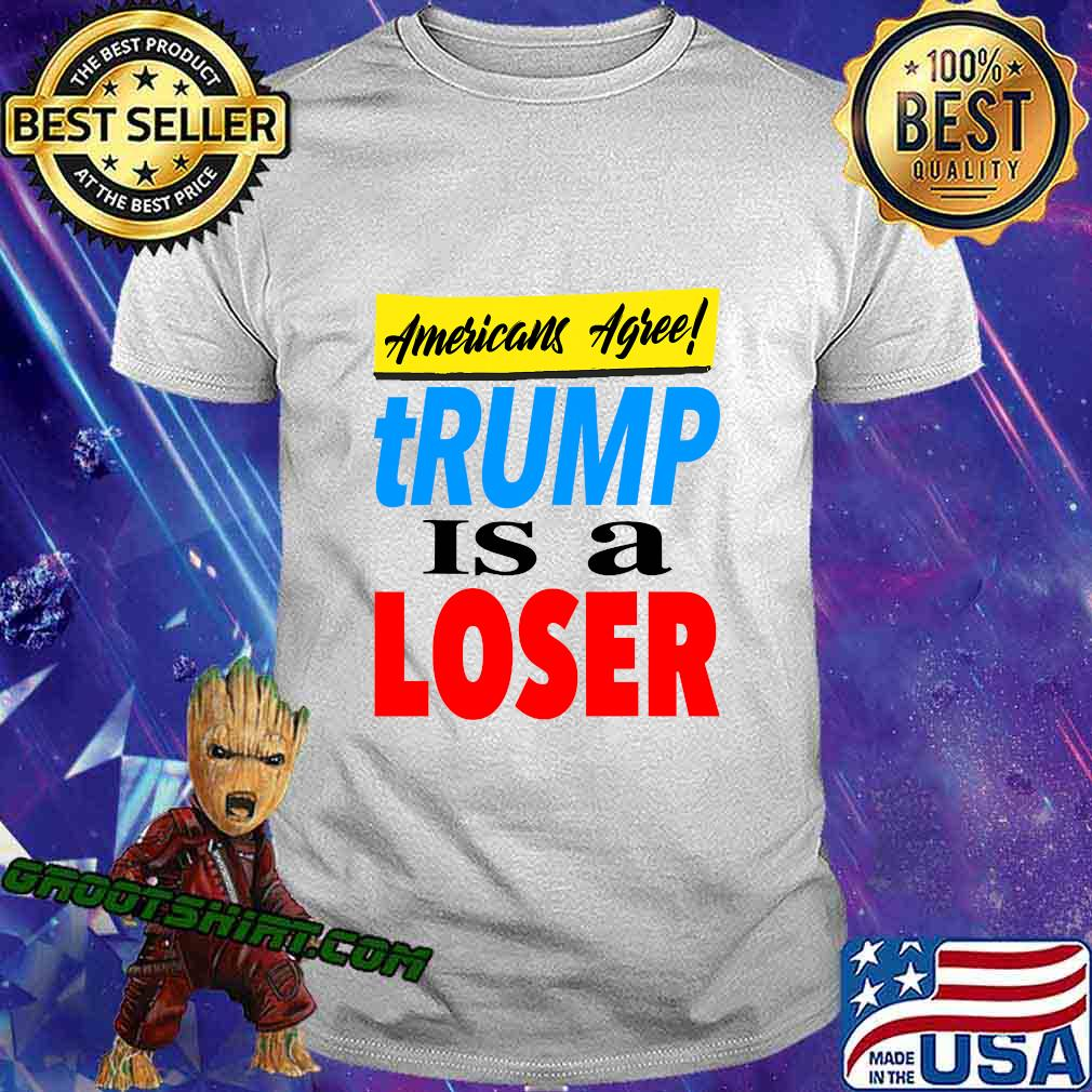 Americans Agree Trump Is A Loser President Election 2020 Shirt