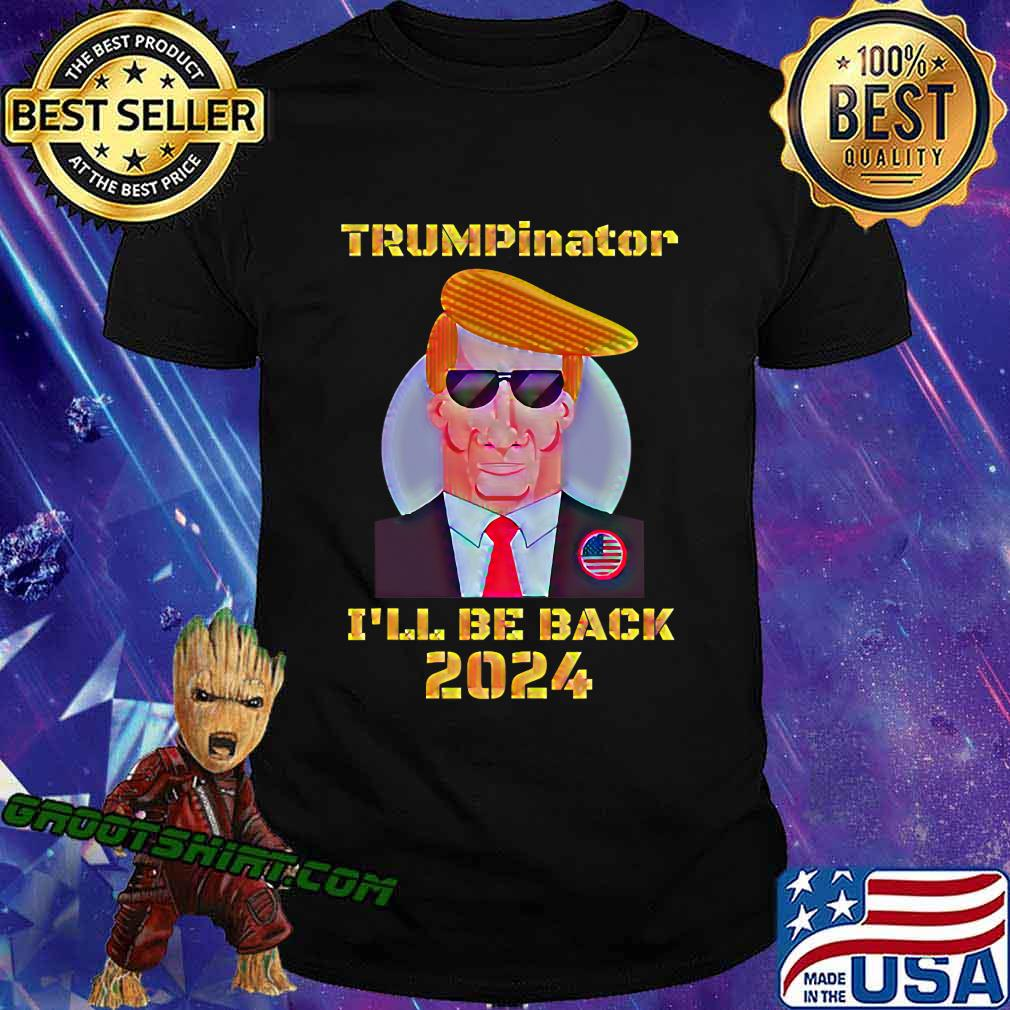 The Donald As The Trumpinator I'll Be Back 2024 Cool Dad Shirt