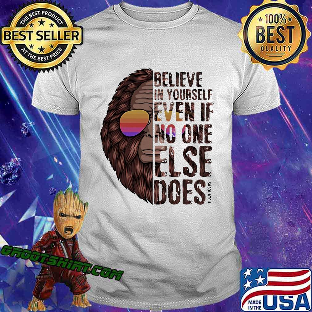 Believe In Yourself Even If No One Else Does Bigfoot Sunglasses Vintage Shirt