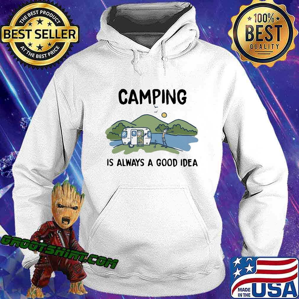 Camping Is Always A Good Idea Shirt Hoodie