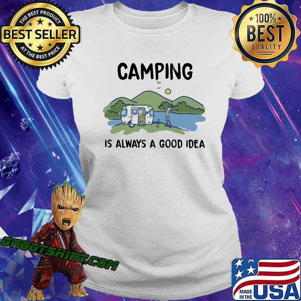 Camping Is Always A Good Idea Shirt Ladiestee