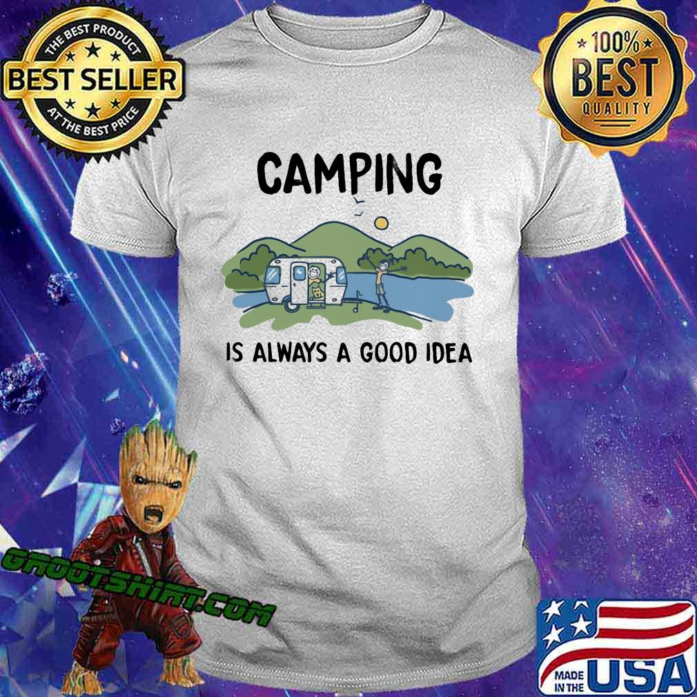 Camping Is Always A Good Idea Shirt