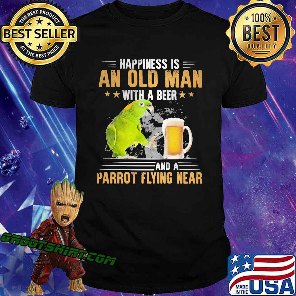 Happiness Is An Old Man With A Beer Parrot Flying Near Shirt