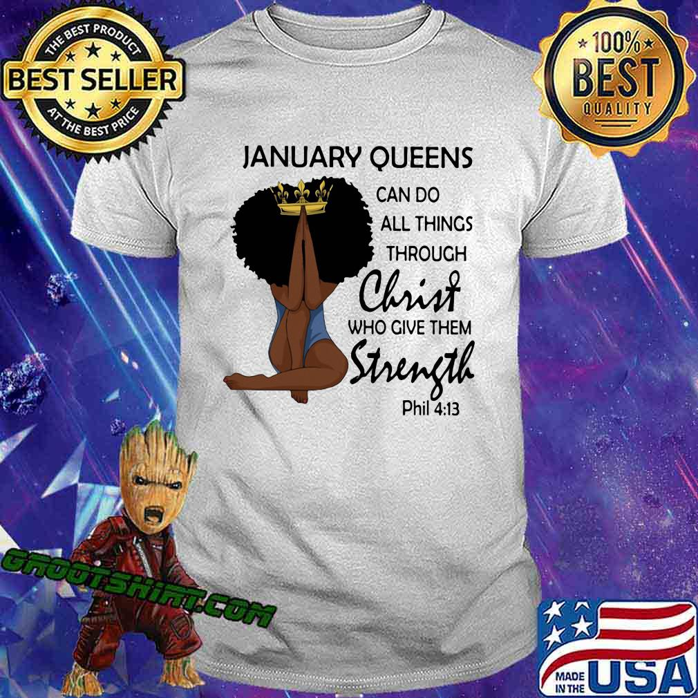 January Queens Can Do All Things Through Christ Who Give Them Strength Phil 413 Shirt