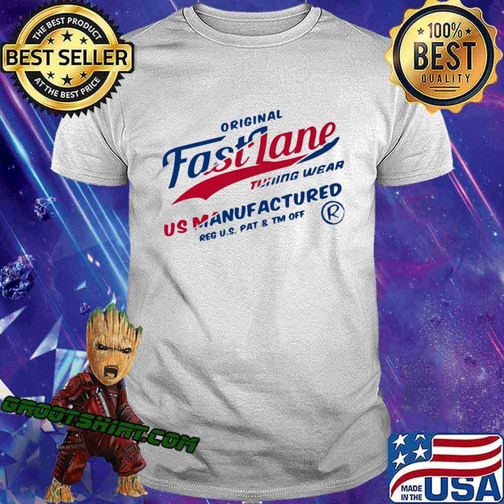 Original Fastlane Tuning Wear Us Manufactured Quote Shirt