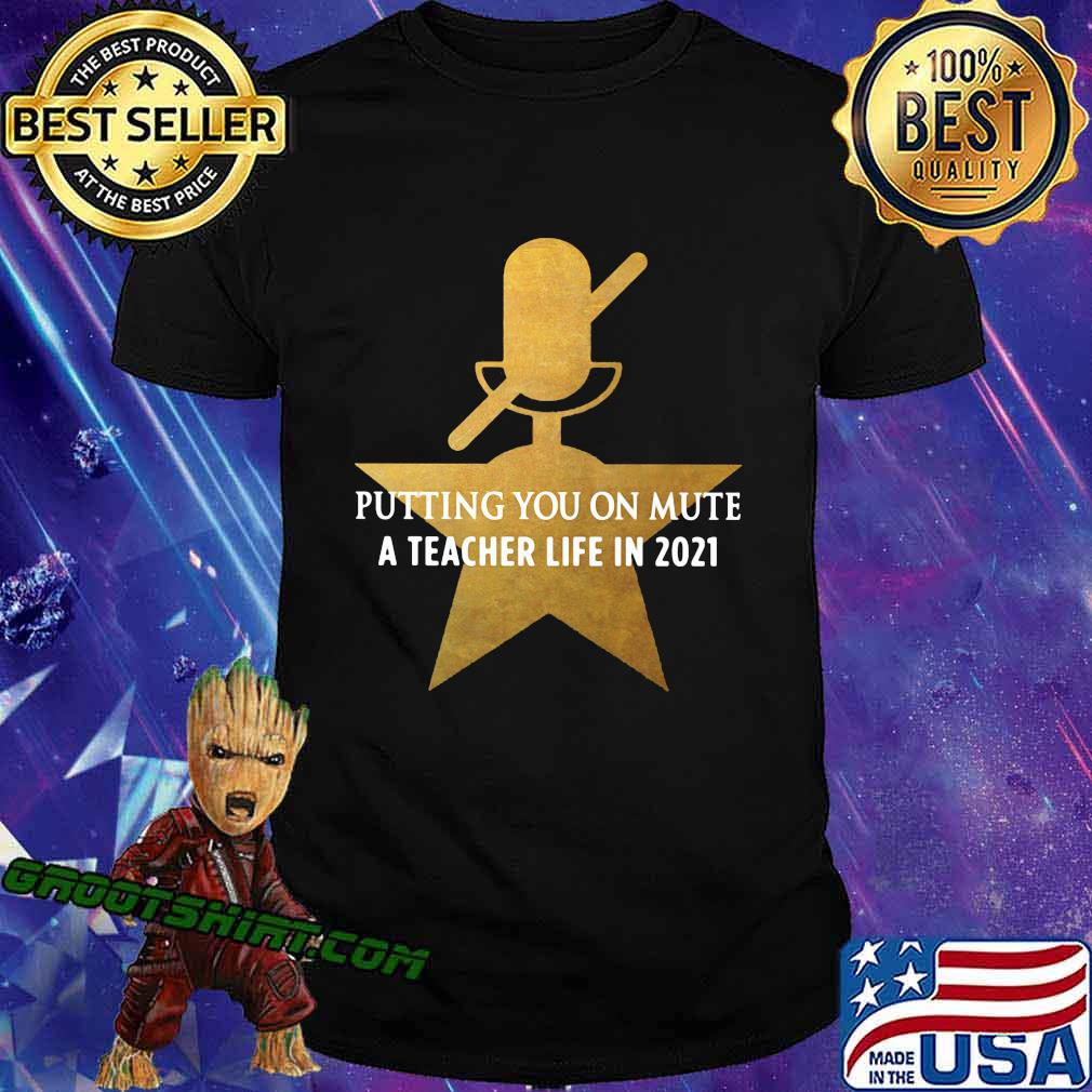 Putting You On Mute A Teacher Life In 2021 Star Shirt