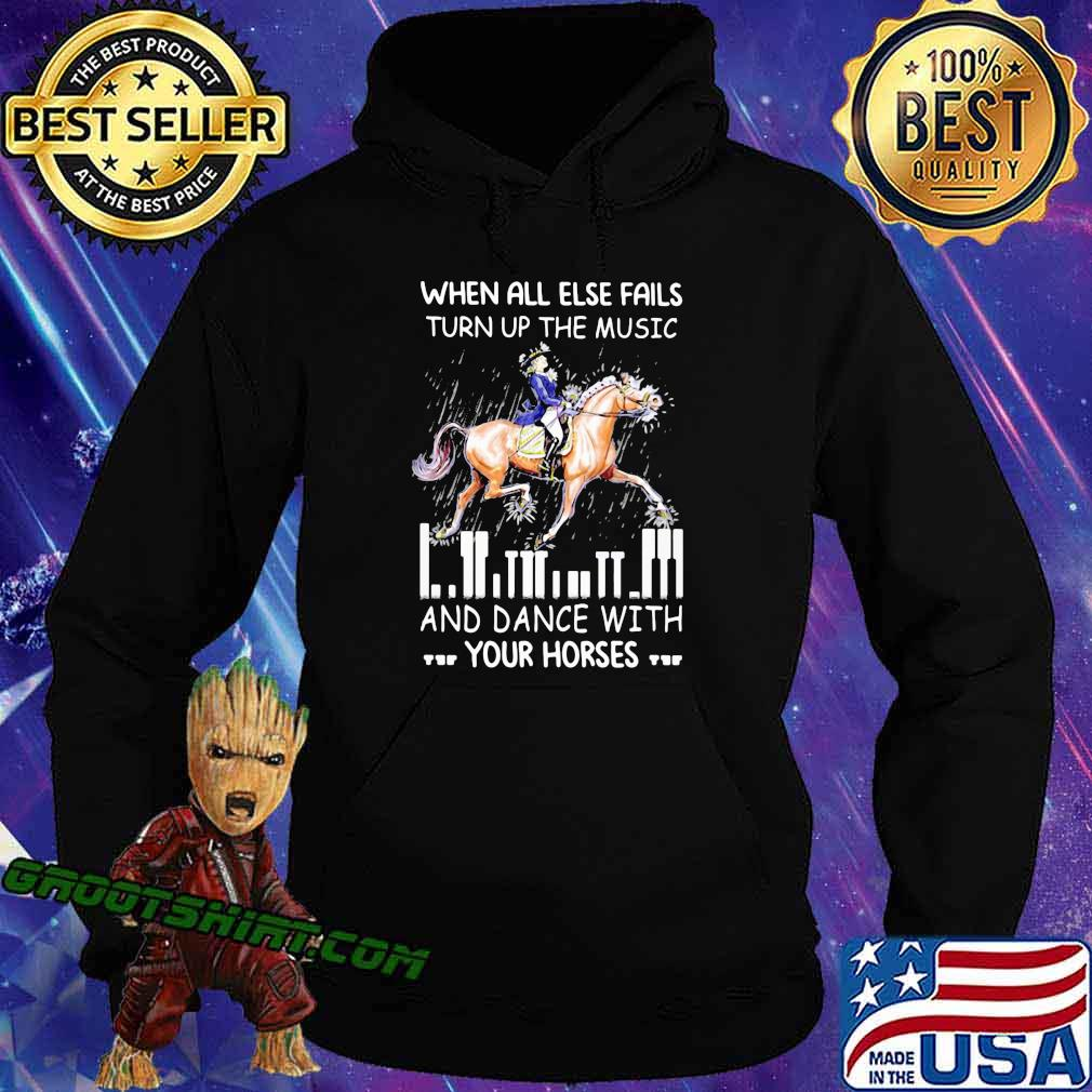 When All Else Fails Turn Up The Music And Dance With Your Horses Shirt Hoodie