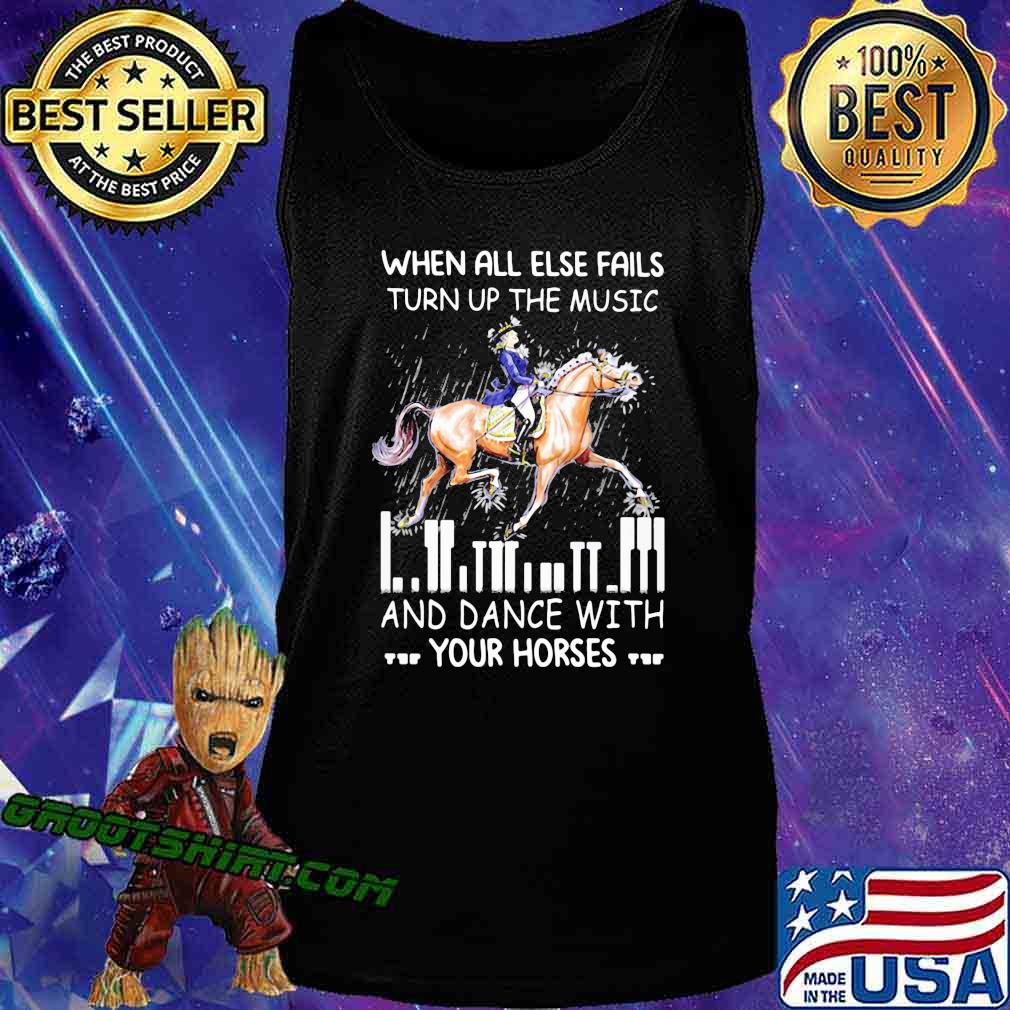 When All Else Fails Turn Up The Music And Dance With Your Horses Shirt Tank Top